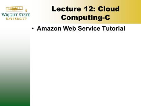Lecture 12: Cloud Computing-C Amazon Web Service Tutorial.