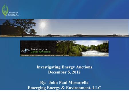 1 Investigating Energy Auctions December 5, 2012 By: John Paul Moscarella Emerging Energy & Environment, LLC.