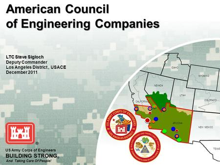 OREGON IDAHO WYOMING COLORADO NEVADA NEW MEXICO TEXAS UTAH ARIZONA CALIFORNIA US Army Corps of Engineers BUILDING STRONG ® And Taking Care Of People! American.