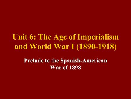 Unit 6: The Age of Imperialism and World War I ( )