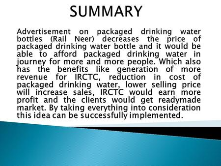 Advertisement on packaged drinking water bottles (Rail Neer) decreases the price of packaged drinking water bottle and it would be able to afford packaged.