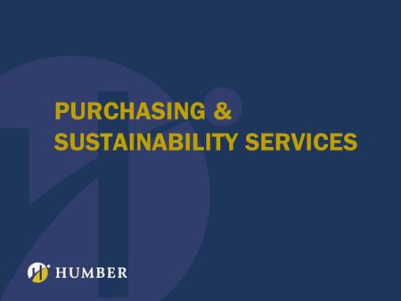 PURCHASING & SUSTAINABILITY SERVICES. What does Humbers' Purchasing & Sustainability Services do? We acquire the goods and services for all the schools.