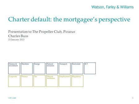Wfw.com Charter default: the mortgagee's perspective Presentation to The Propeller Club, Piraeus Charles Buss 1 23 January 2013.