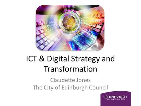ICT & Digital Strategy and Transformation Claudette Jones The City of Edinburgh Council.
