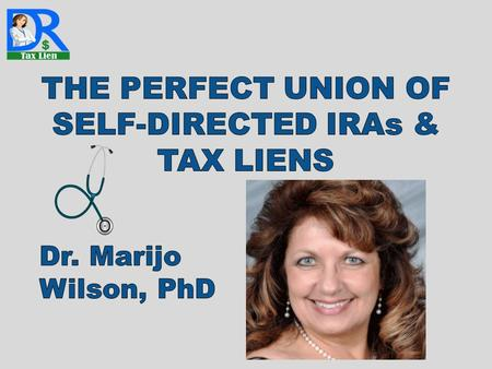 D Sponsored by IRA CLUB & Dennis Blitz THE PERFECT UNION OF SELF-DIRECTED IRAs & TAX LIENS.