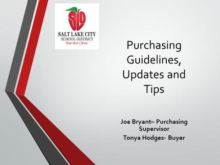 Purchasing Guidelines, Updates and Tips Joe Bryant– Purchasing Supervisor Tonya Hodges- Buyer.