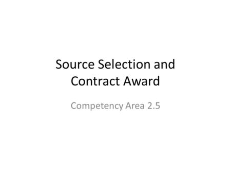 Source Selection and Contract Award Competency Area 2.5.