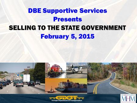 DBE Supportive Services Presents SELLING TO THE STATE GOVERNMENT February 5, 2015.