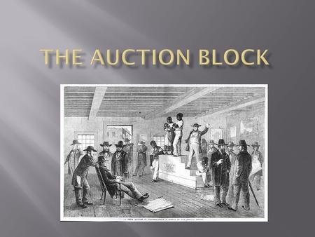 "Slaves sold for hundreds and hundreds of dollars. The rules of the auction stated that the slaves would be sold as ""families"" defined as an husband,wife."