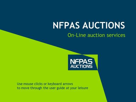 NFPAS AUCTIONS On-Line auction services Use mouse clicks or keyboard arrows to move through the user guide at your leisure.