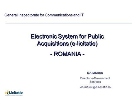 Electronic System for Public Acquisitions (e-licitatie) - ROMANIA - Electronic System for Public Acquisitions (e-licitatie) - ROMANIA - Ion MARCU Director.
