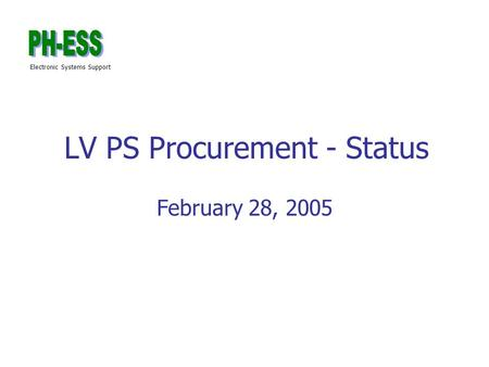 Electronic Systems Support LV PS Procurement - Status February 28, 2005.