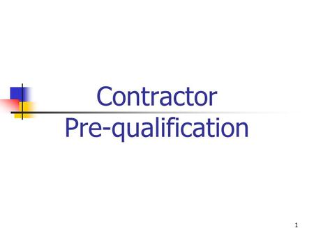 1 Contractor Pre-qualification. 2 What Is Contractors PQ? Screening construction contractors according to a pre determined set of criteria in order to.