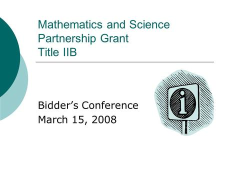 Mathematics and Science Partnership Grant Title IIB Bidder's Conference March 15, 2008.
