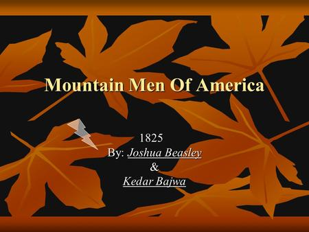 Mountain Men Of America 1825 By: Joshua Beasley & Kedar Bajwa.