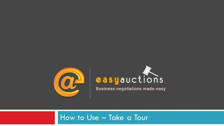 How to Use – Take a Tour. Use for Auctioneer Reverse Auctions Using EasyAuctions you can negotiate with your vendors for your Procurements Forward Auctions.