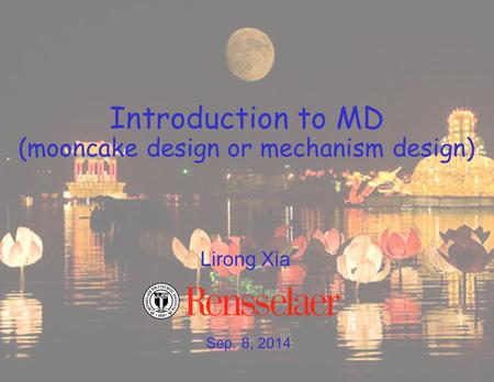 Sep. 8, 2014 Lirong Xia Introduction to MD (mooncake design or mechanism design)