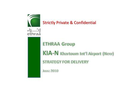 1 Strictly Private & Confidential. 2 Submitted to: H.E. xxxxxxxxxxxxxxxxxxxx Head of KIA-N PIU State of Sudan Disclaimer This presentation document contains.