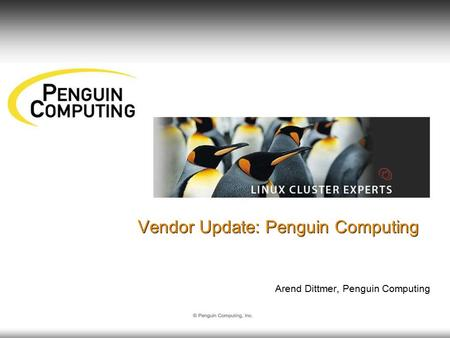 Vendor Update: Penguin Computing Arend Dittmer, Penguin Computing.