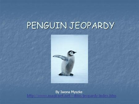 PENGUIN JEOPARDY By Iwona Myszke Body Parts Arctic Facts Guess Who Fun Facts Penguin Vocabulary Q $100 Q $200 Q $300 Q $400 Q $500 Q $100 Q $200 Q $300.
