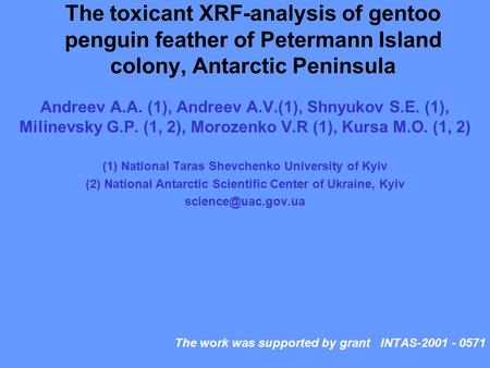 The toxicant XRF-analysis of gentoo penguin feather of Petermann Island colony, Antarctic Peninsula Andreev A.A. (1), Andreev A.V.(1), Shnyukov S.E. (1),