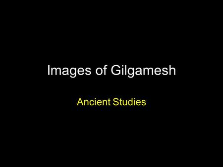Images of Gilgamesh Ancient Studies. Where do the images come from? Statues, statuettes, terracotta relief sculptures, cylinder seal impressions, limestone.