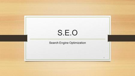 "1 S.E.O Search Engine Optimization. 2 History of Google Began January 1996 Stanford University California Larry Page and Sergey Brin ""BackRub"" used a."