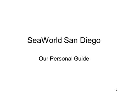 0 SeaWorld San Diego Our Personal Guide. 1 EXHIBITS Shark Encounter Wild Arctic Rocky Point Preserve Shamu: Close Up Penguin Encounter Forbidden Reef.