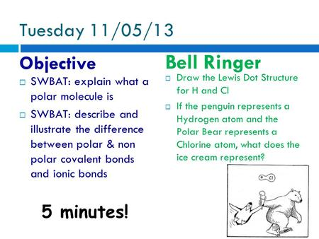 Bell Ringer Tuesday 11/05/13 Objective 5 minutes!