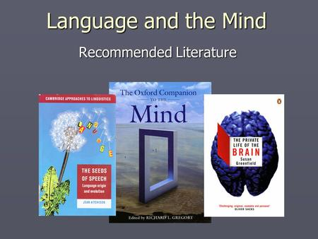 Recommended Literature Language and the Mind. How the mind works.