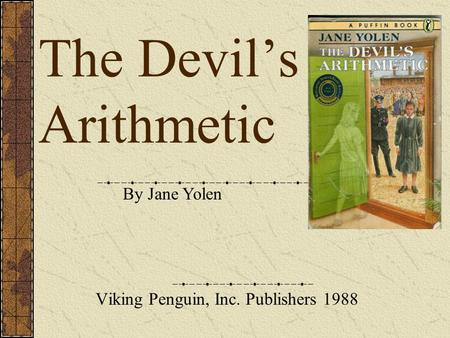 The Devil's Arithmetic Viking Penguin, Inc. Publishers 1988 By Jane Yolen.