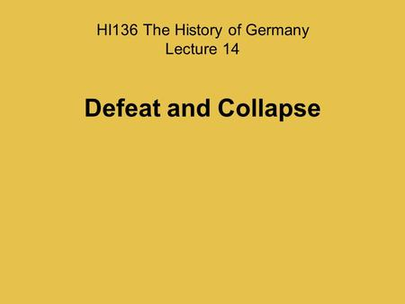 HI136 The History of Germany Lecture 14 Defeat and Collapse.
