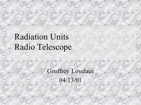 Radiation Units Radio Telescope Geoffrey Lovelace 04/13/01.