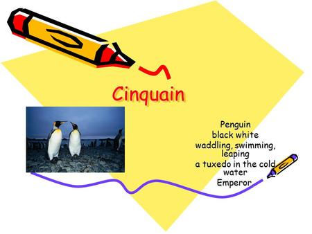 CinquainCinquain Penguin black white waddling, swimming, leaping a tuxedo in the cold water Emperor.