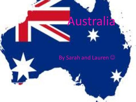 Australia By Sarah and Lauren. AUSTRALIAAUSTRALIA Australia is estimated to be 7,692,024 square Kilometers. Australia is the sixth largest nation. Australia.