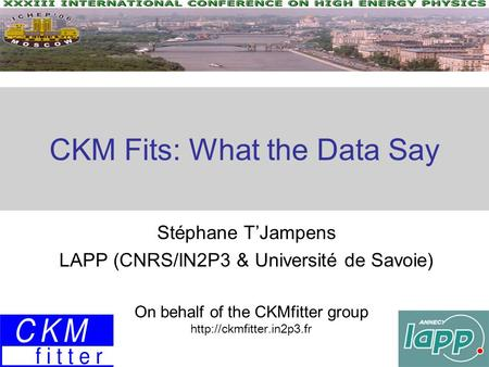 CKM Fits: What the Data Say Stéphane T'Jampens LAPP (CNRS/IN2P3 & Université de Savoie) On behalf of the CKMfitter group