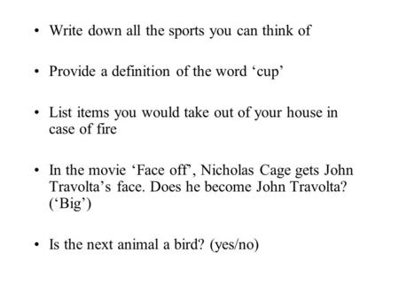 Write down all the sports you can think of Provide a definition of the word 'cup' List items you would take out of your house in case of fire In the <strong>movie</strong>.