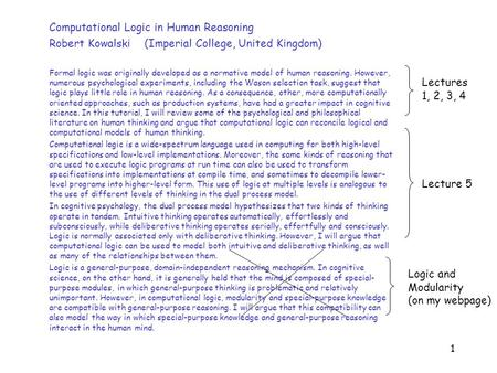 1 Computational Logic in Human Reasoning Robert Kowalski (Imperial College, United Kingdom) Formal logic was originally developed as a normative model.