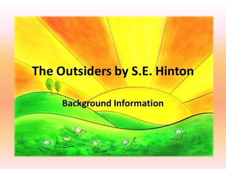 The Outsiders by S.E. Hinton Background Information.