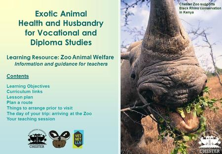 Exotic Animal Health and Husbandry for Vocational and Diploma Studies Learning Resource: Zoo Animal Welfare Information and guidance for teachers Contents.