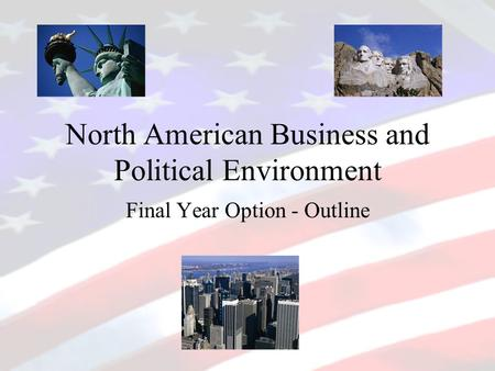 North American Business and Political Environment Final Year Option - Outline.
