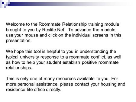 Welcome to the Roommate Relationship training module brought to you by Reslife.Net. To advance the module, use your mouse and click on the individual screens.