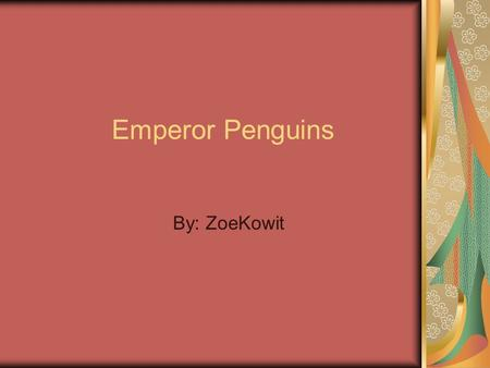 By: ZoeKowit Emperor Penguins. Introduction Penguins are the only birds that can't fly. The Emperor Penguin is one of the biggest of all penguins. Penguins.