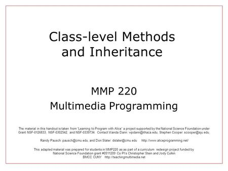Class-level Methods and Inheritance MMP 220 Multimedia Programming This adapted material was prepared for students in MMP220 as as part of a curriculum.