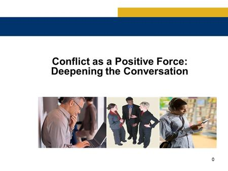 0 Conflict as a Positive Force: Deepening the Conversation.