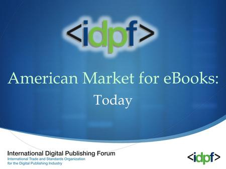 American Market for eBooks: Today. $113,000,000 AAP Estimated Net Sales eBook Category for 2008 2008 Calendar Year +68.4%