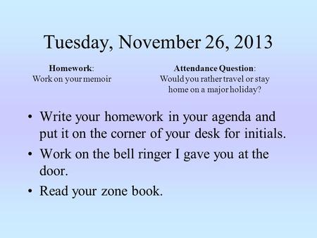 Tuesday, November 26, 2013 Write your homework in your agenda and put it on the corner of your desk for initials. Work on the bell ringer I gave you at.