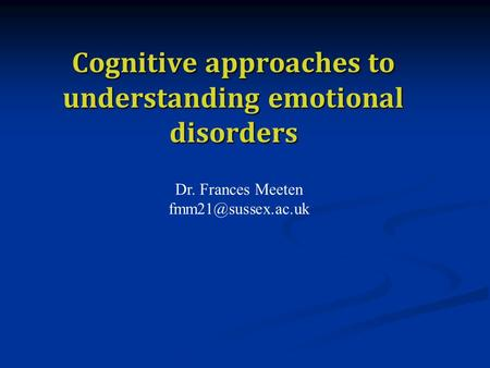 Dr. Frances Meeten Cognitive approaches to understanding emotional disorders.