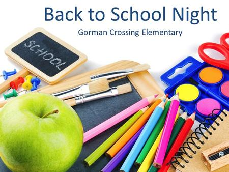 Back to School Night Gorman Crossing Elementary. Everything you need to know about… Safety Cafeteria Updates Wellness Policy Instructional Programming.