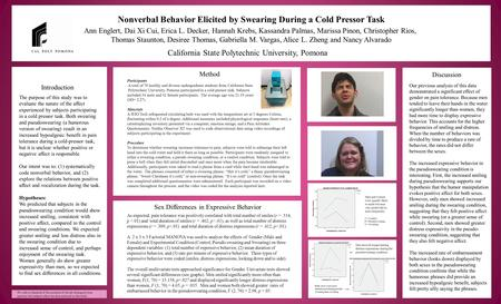 Nonverbal Behavior Elicited by Swearing During a Cold Pressor Task Ann Englert, Dai Xi Cui, Erica L. Decker, Hannah Krebs, Kassandra Palmas, Marissa Pinon,